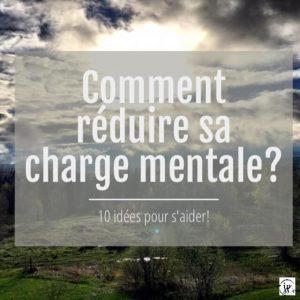 Comment réduire sa charge mentale?