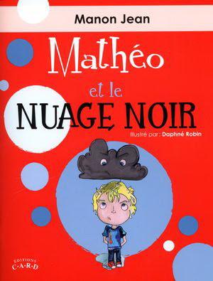 Mathéo et lenuage noir, Manon Jean, Éditions C.A.R.D